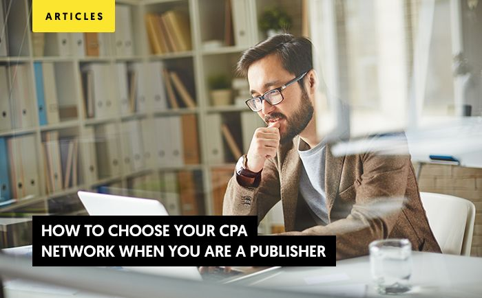 Publishers: How To Choose Your CPA Network