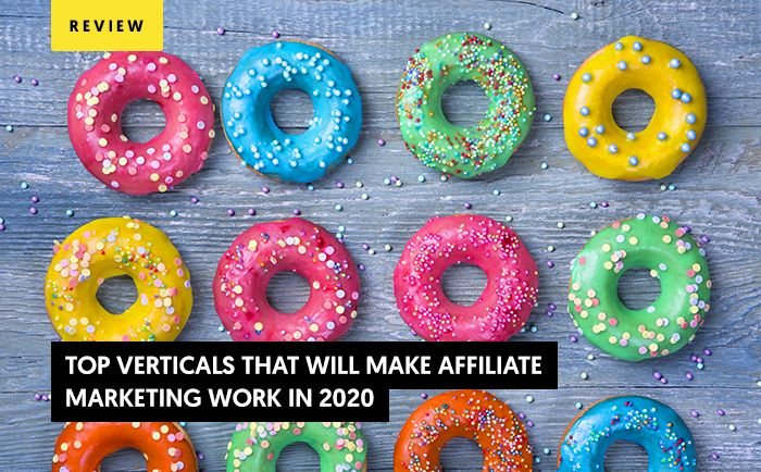 Top Verticals That Will Make Affiliate Marketing Work in 2020