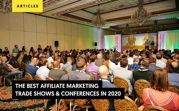 The Best Affiliate Marketing Trade Shows & Conferences in 2020